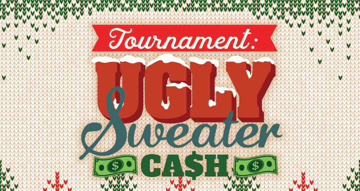 WINS-DAY TOURNAMENT: UGLY SWEATER CASH