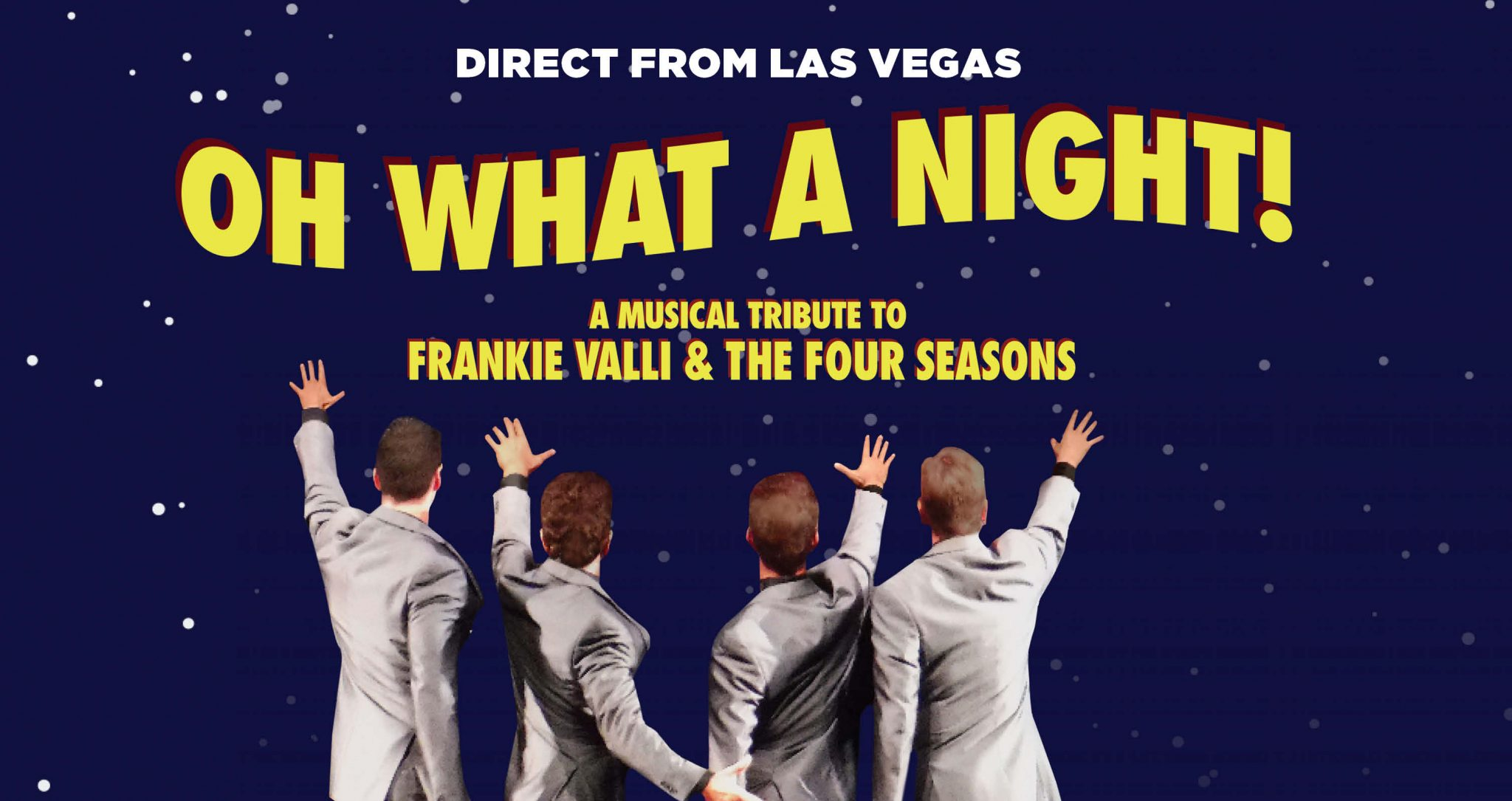 OH WHAT A NIGHT, A TRIBUTE TO FRANKIE VALLI & THE FOUR SEASONS